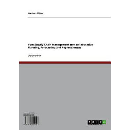 Vom Supply Chain Management zum collaborative Planning, Forecasting and Replenishment - (Demand Forecasting In Production And Operations Management)