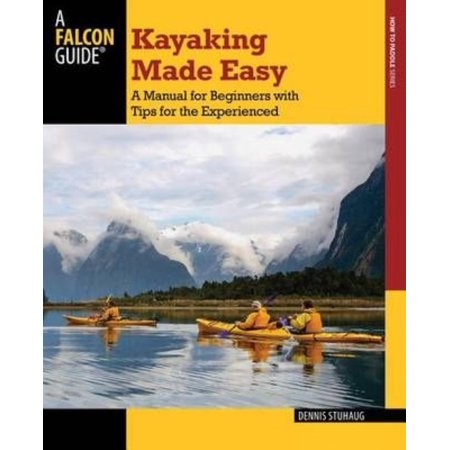 Falcon Guide Kayaking Made Easy: A Manual for Beginners With Tips for the Experienced