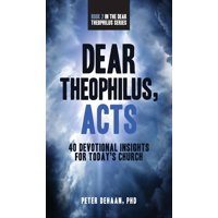 Dear Theophilus: Dear Theophilus, Acts: 40 Devotional Insights for Today's Church (Hardcover)