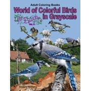 Life Escapes Coloring Books for Adults: Adult Coloring Books World of Colorful Birds in Grayscale: 46 Grayscale Coloring Pages (Paperback)