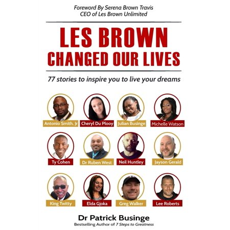 Les Brown Changed Our Lives : 77 Stories to Inspire You Too Live Your (Les Brown Live Your Dreams Tour 2017)