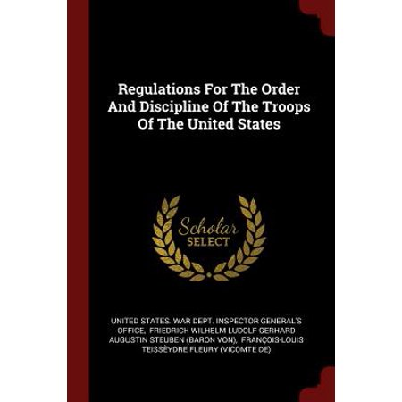 Regulations for the Order and Discipline of the Troops of the United (States By Order Of Entry Into The Union)