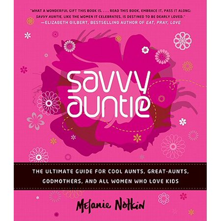 Savvy Auntie : The Ultimate Guide for Cool Aunts, Great-Aunts, Godmothers, and All Women Who Love Kids - Godmother Family Journal