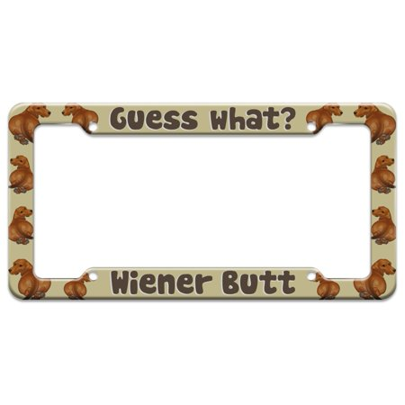 Guess What? Wiener Dog Butt Dachshund Funny License Plate Tag Frame