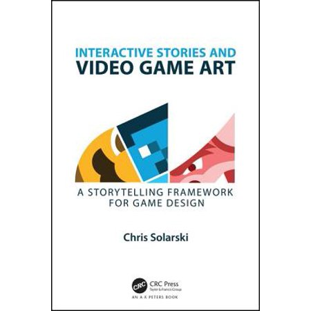 Interactive Stories and Video Game Art : A Storytelling Framework for Game Design