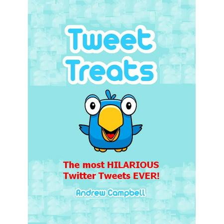 Tweet Treats: The Most Hilarious Twitter Tweets Ever! - eBook