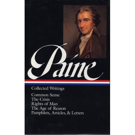 Thomas Paine: Collected Writings (LOA #76) : Common Sense / The American Crisis / Rights of Man / The Age of Reason /  pamphlets, articles, and