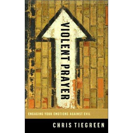 Violent Prayer : Engaging Your Emotions Against Evil