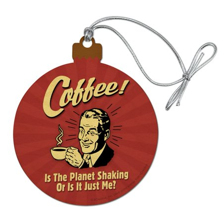 Coffee is the Planet Shaking or Just Me Funny Humor Wood Christmas Tree Holiday Ornament ()