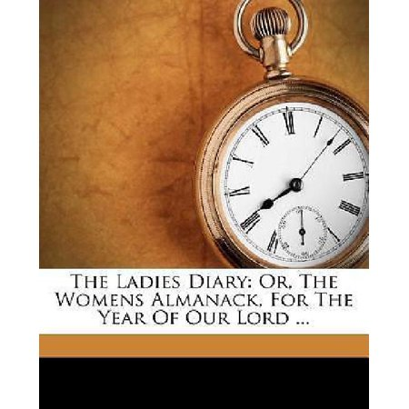 The Ladies Diary: Or, the Womens Almanack, for the Year of Our Lord