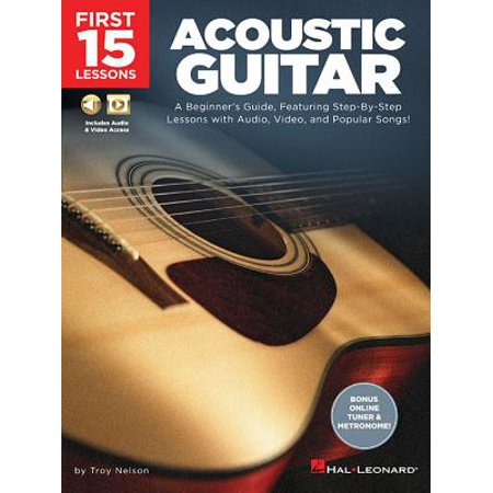 First 15 Lessons - Acoustic Guitar : A Beginner's Guide, Featuring Step-By-Step Lessons with Audio, Video, and Popular -