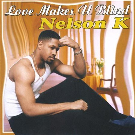 Nelson K   Love Makes U Blind  Cd