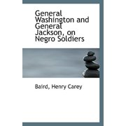 General Washington and General Jackson, on Negro Soldiers