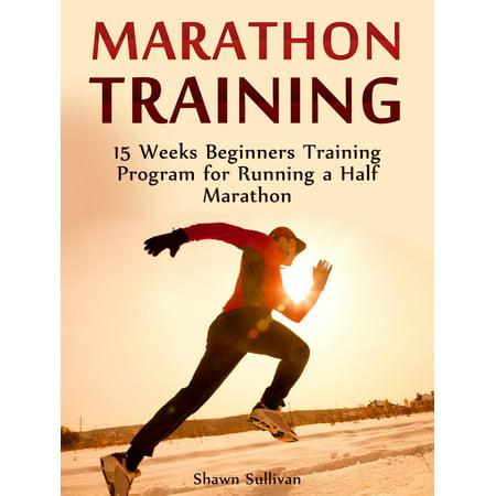 Marathon Training: 15 Weeks Beginners Training Program for Running a Half Marathon -