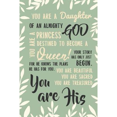You are a daughter of an almighty god. You are a princess destined to become a queen! Your story has only just begun. For he knows the plans he has for you. You are the beautiful you are sacred you are treasured. You are His : Christian Prayer