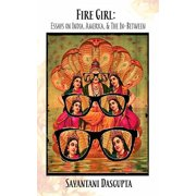 Fire Girl : Essays on India, America, and the In-Between