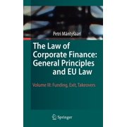 The Law of Corporate Finance: General Principles and EU Law, Volume 3 : Funding, Exit, Takeovers