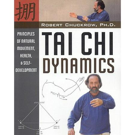 Tai Chi Dynamics : Principles of Natural Movement, Health & Self-Development