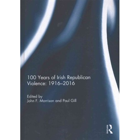 100 Years Of Irish Republican Violence  1916 2016