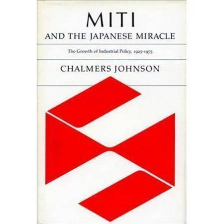 Miti And The Japanese Miracle  The Growth Of Industrial Policy  1925 1975