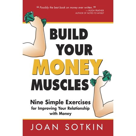 Build Your Money Muscles: Nine Simple Exercises for Improving Your Relationship with Money -