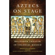 Aztecs on Stage : Religious Theater in Colonial Mexico