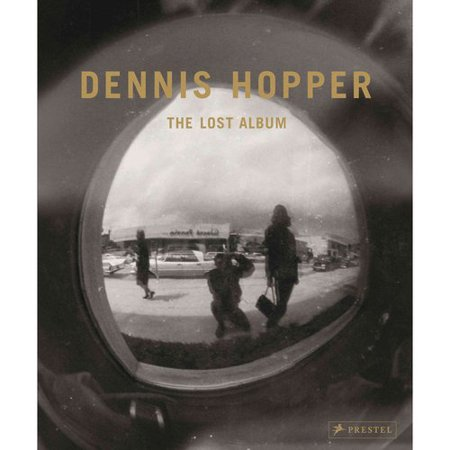 Dennis Hopper: The Lost Album: Vintage Prints from the Sixties by