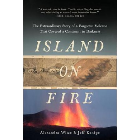 Island on Fire: The Extraordinary Story of a Forgotten Volcano That Changed the World - (The Volcano That Changed The World Scholastic)