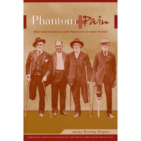 Phantom Pain : North Carolina's Artificial-Limbs Program for Confederate (History Of Social Welfare Policies And Programs)