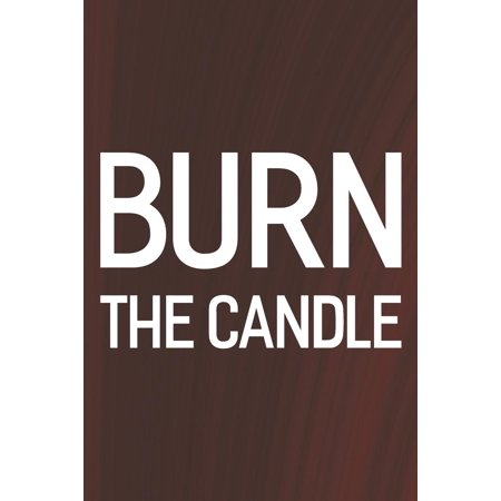 Burn The Candle: Daily Success, Motivation and Everyday Inspiration For Your Best Year Ever, 365 days to more Happiness Motivational Year Long Journal / Daily Notebook / Diary (Paperback) (Daily Burn Fuel 6)