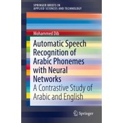 Automatic Speech Recognition of Arabic Phonemes with Neural Networks - eBook