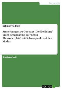Anmerkungen zu Genettes 'Die Erzählung' unter Bezugnahme auf 'Berlin Alexanderplatz' mit Schwerpunkt auf den Modus... by