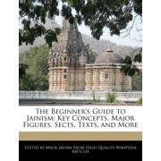 The Beginner's Guide to Jainism : Key Concepts, Major Figures, Sects, Texts, and More