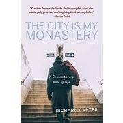 The City is My Monastery : A Contemporary Rule of Life