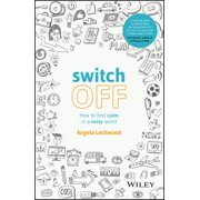 Switch Off : How to Find Calm in a Noisy World