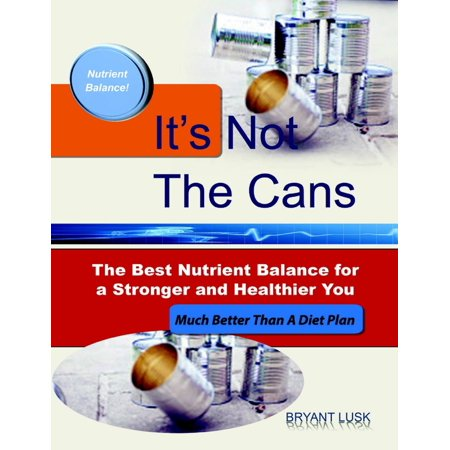 It's Not the Cans: The Best Nutrient Balance for a Stronger and Healthier You -