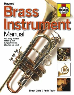 Brass Instrument Manual: How to buy, maintain and set up your trumpet, trombone, tuba,... by