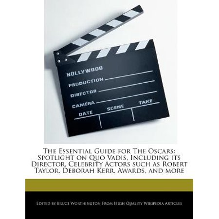 Robert Taylor Actor (The Essential Guide for the Oscars : Spotlight on Quo Vadis, Including Its Director, Celebrity Actors Such as Robert Taylor, Deborah Kerr, Awards, and More )