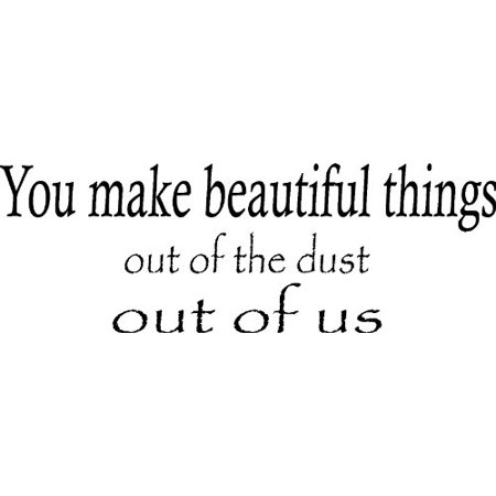 You Make Beautiful Things Out of the Dust Out of Us Vinyl Wall