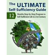 The Ultimate Self-Sufficiency Guide: 12 Months Step-by-Step Program to Self-Sufficient Life in 21st Century - eBook