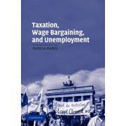 Cambridge Studies in Comparative Politics (Paperback): Taxation, Wage Bargaining, and Unemployment (Paperback)