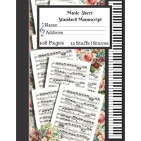 Music Sheet Standard Manuscript -108 Pages 12 Staffs - Staves: Gift For Music Lovers Music Sheet Book Cute Music Floral Paper (Paperback)