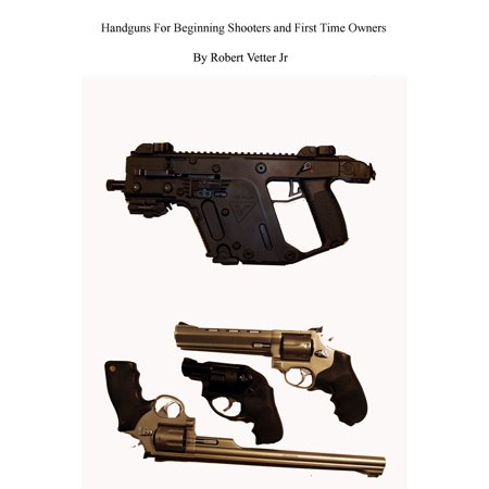 Handguns for Beginning Shooters and First Time Owners -