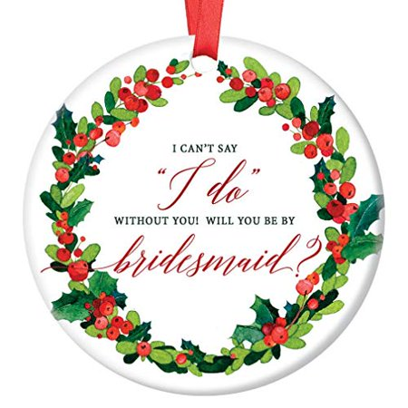 Holly Present - Bridesmaid Proposal 2018 Ceramic Christmas Ornament Holly Wreath Bride Present to Best Friend BFF Can't Say I DO Without You Bestie 3