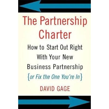 The Partnership Charter  How To Start Out Right With Your New Business Partnership Or Fix The One Youre In