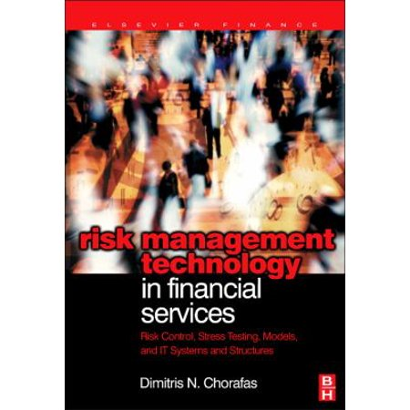 Risk Management Technology In Financial Services  Risk Control  Stress Testing  Models  And It Systems And Structures