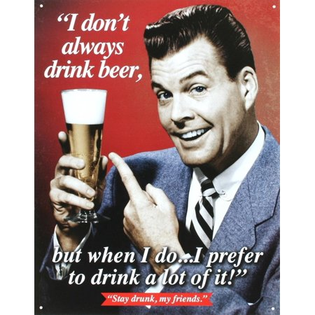 Stay Drunk My Friends Tin Sign - 12.5x16