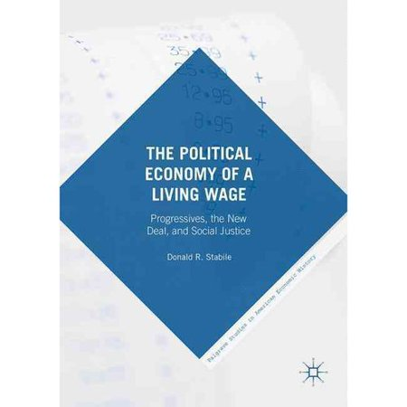 The Political Economy Of A Living Wage  Progressives  The New Deal  And Social Justice