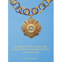 Orders, Decorations, and Medals of the Empire of Iran - The Pahlavi Era (Hardcover)