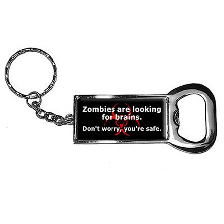 Zombies Are Looking For Brains Don't Worry You're Safe Keychain Key Chain Ring Bottle Bottlecap Opener